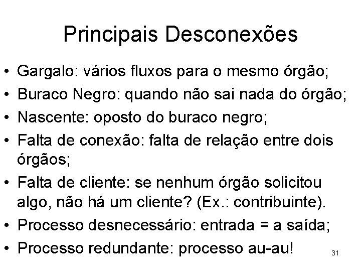 Principais Desconexões • • Gargalo: vários fluxos para o mesmo órgão; Buraco Negro: quando