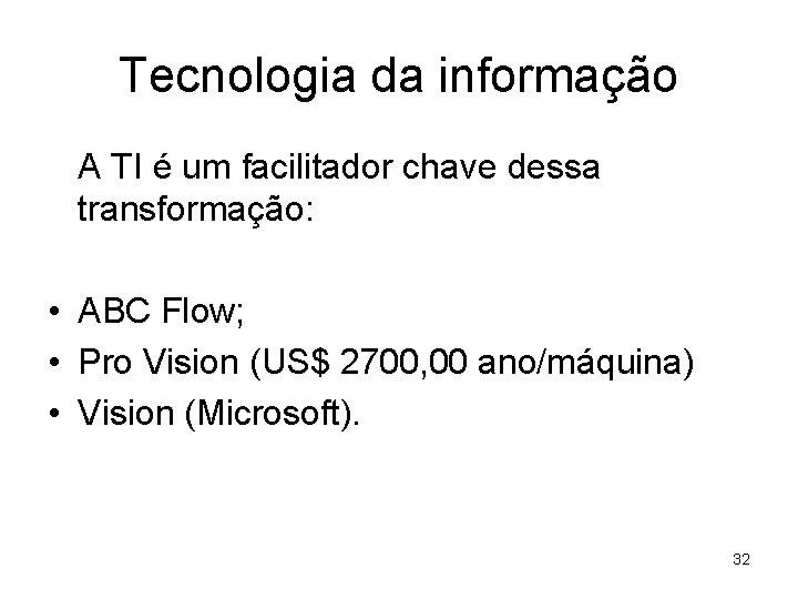 Tecnologia da informação A TI é um facilitador chave dessa transformação: • ABC Flow;