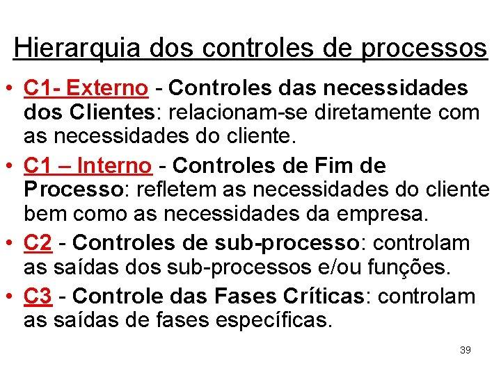 Hierarquia dos controles de processos • C 1 - Externo - Controles das necessidades