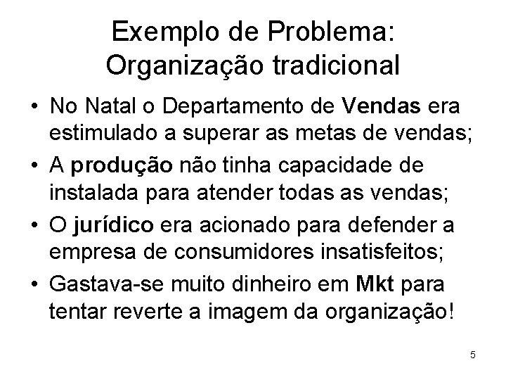 Exemplo de Problema: Organização tradicional • No Natal o Departamento de Vendas era estimulado