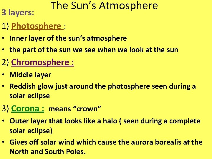The Sun's Atmosphere 3 layers: 1) Photosphere : • Inner layer of the sun's