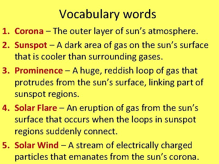 Vocabulary words 1. Corona – The outer layer of sun's atmosphere. 2. Sunspot –