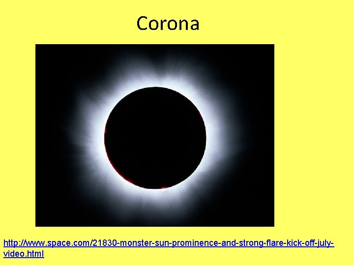 Corona http: //www. space. com/21830 -monster-sun-prominence-and-strong-flare-kick-off-julyvideo. html
