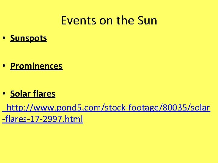 Events on the Sun • Sunspots • Prominences • Solar flares http: //www. pond