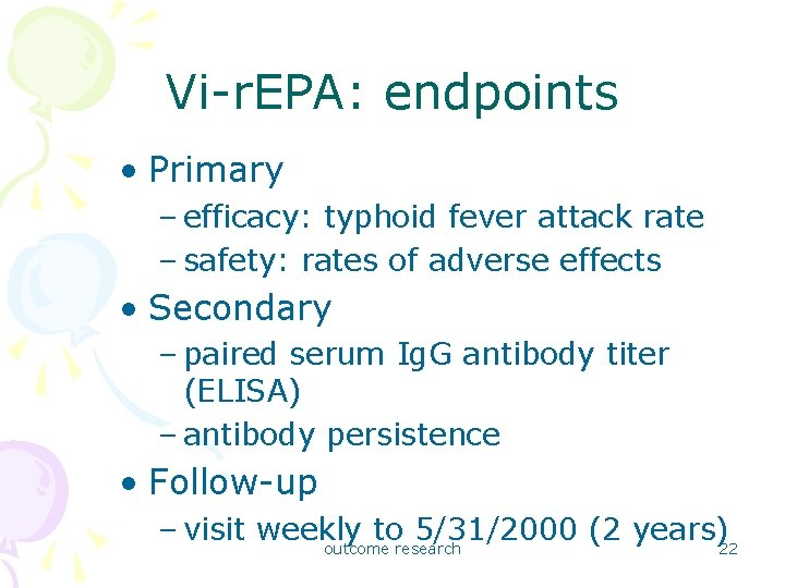Vi-r. EPA: endpoints • Primary – efficacy: typhoid fever attack rate – safety: rates