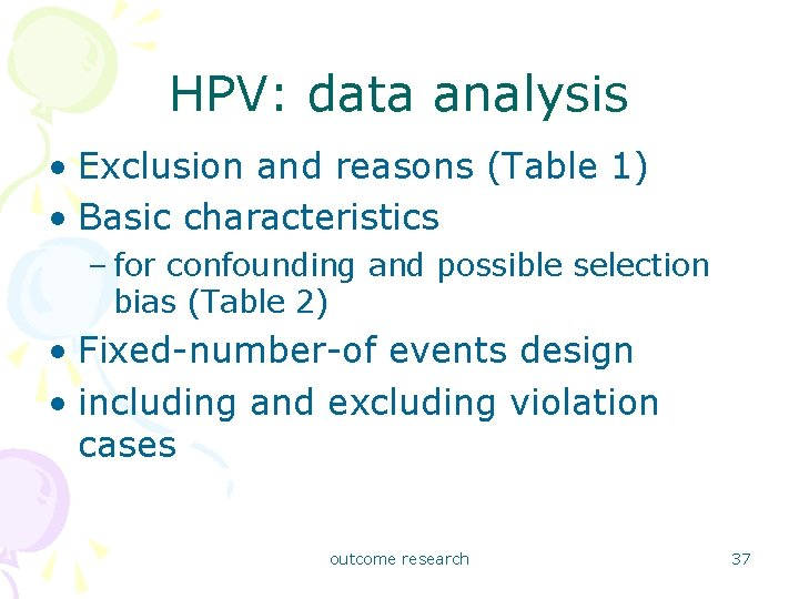 HPV: data analysis • Exclusion and reasons (Table 1) • Basic characteristics – for