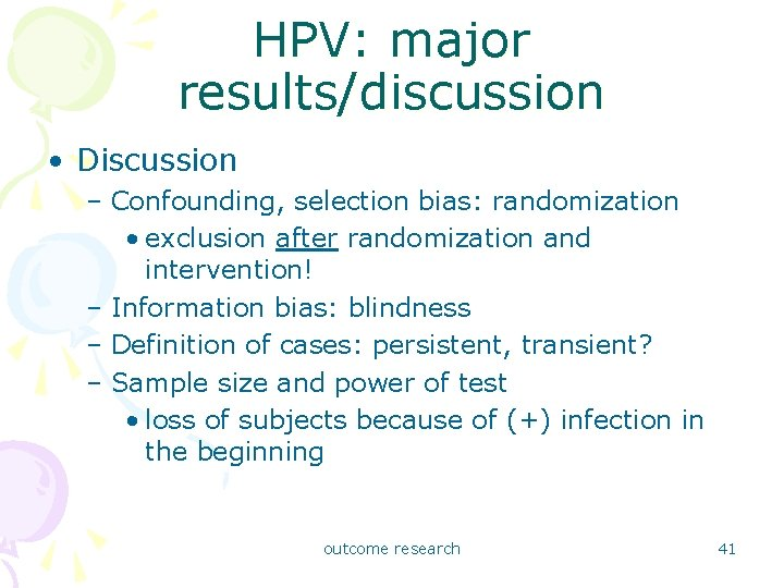 HPV: major results/discussion • Discussion – Confounding, selection bias: randomization • exclusion after randomization