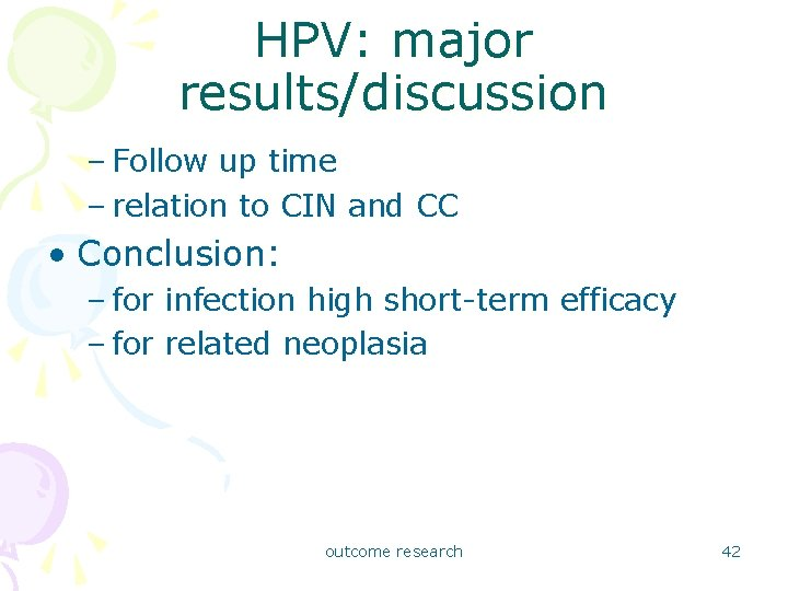 HPV: major results/discussion – Follow up time – relation to CIN and CC •