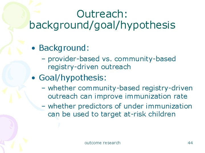 Outreach: background/goal/hypothesis • Background: – provider-based vs. community-based registry-driven outreach • Goal/hypothesis: – whether
