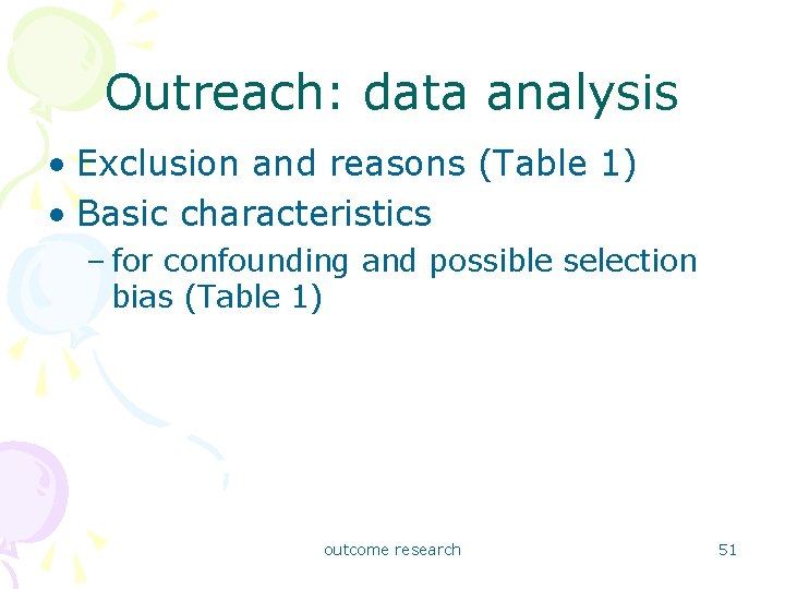 Outreach: data analysis • Exclusion and reasons (Table 1) • Basic characteristics – for