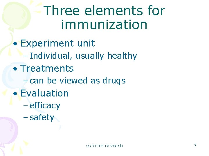 Three elements for immunization • Experiment unit – Individual, usually healthy • Treatments –
