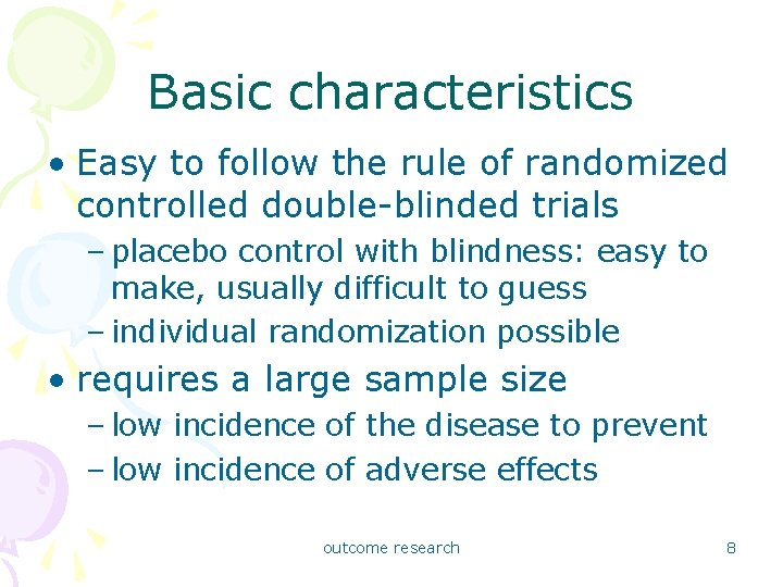 Basic characteristics • Easy to follow the rule of randomized controlled double-blinded trials –