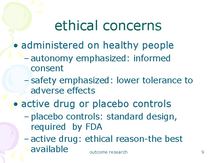 ethical concerns • administered on healthy people – autonomy emphasized: informed consent – safety