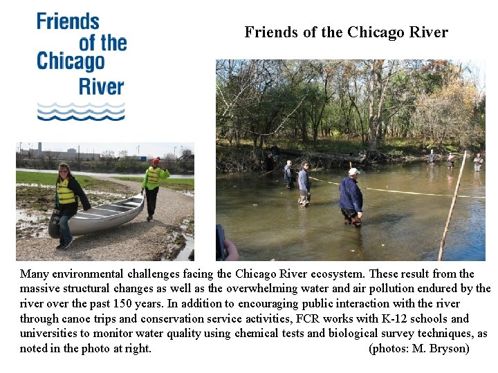 Friends of the Chicago River Many environmental challenges facing the Chicago River ecosystem. These
