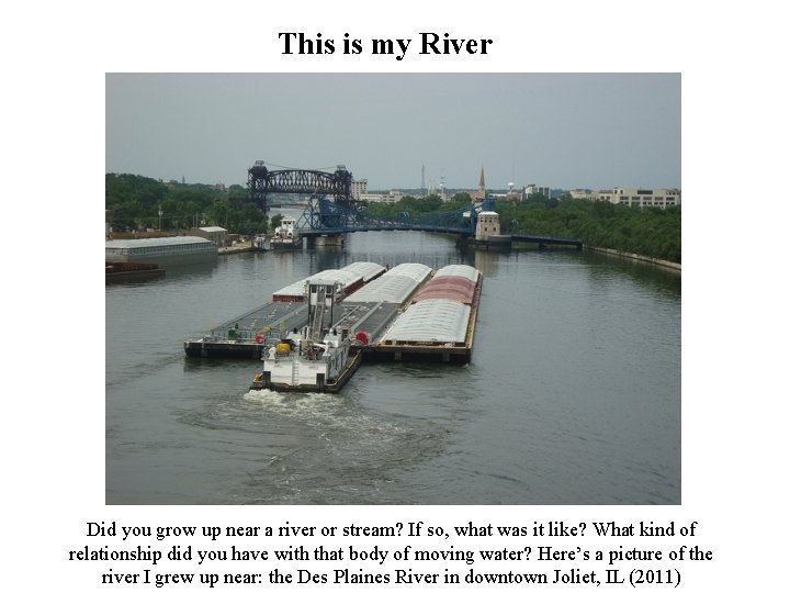 This is my River Did you grow up near a river or stream? If