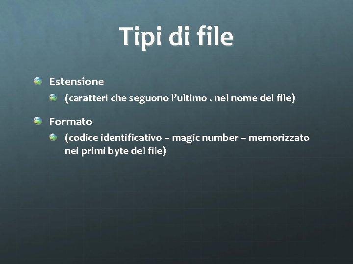 Tipi di file Estensione (caratteri che seguono l'ultimo. nel nome del file) Formato (codice