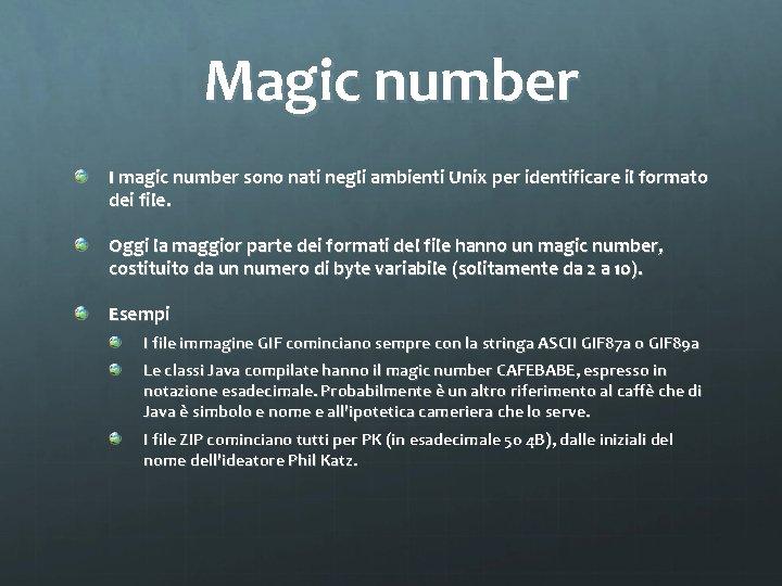 Magic number I magic number sono nati negli ambienti Unix per identificare il formato