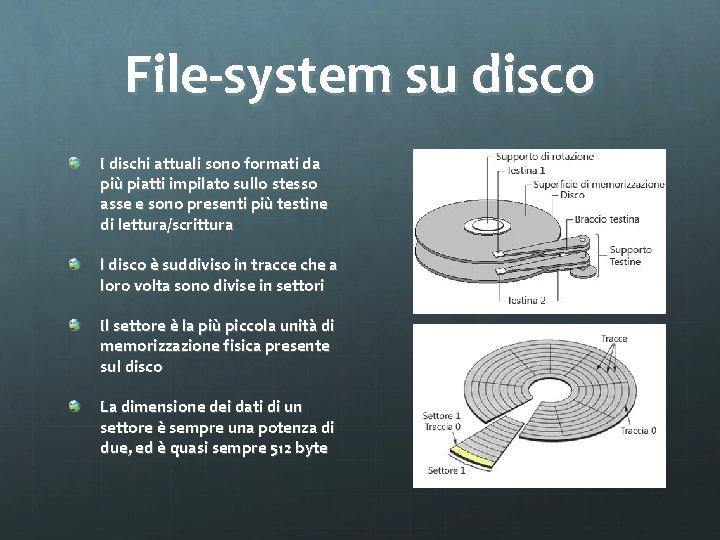 File-system su disco I dischi attuali sono formati da più piatti impilato sullo stesso