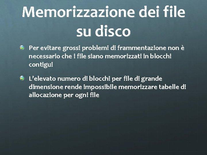 Memorizzazione dei file su disco Per evitare grossi problemi di frammentazione non è necessario
