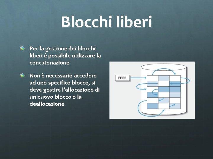 Blocchi liberi Per la gestione dei blocchi liberi è possibile utilizzare la concatenazione Non