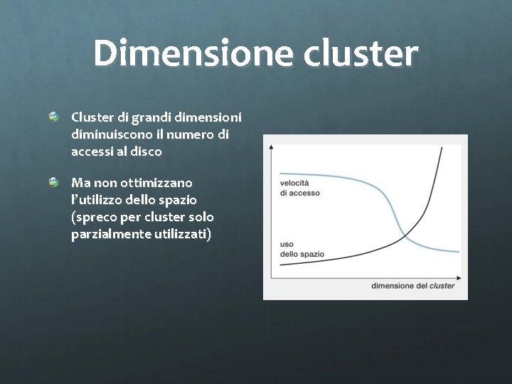 Dimensione cluster Cluster di grandi dimensioni diminuiscono il numero di accessi al disco Ma