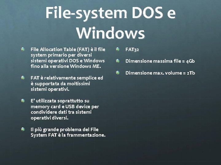 File-system DOS e Windows File Allocation Table (FAT) è il file system primario per