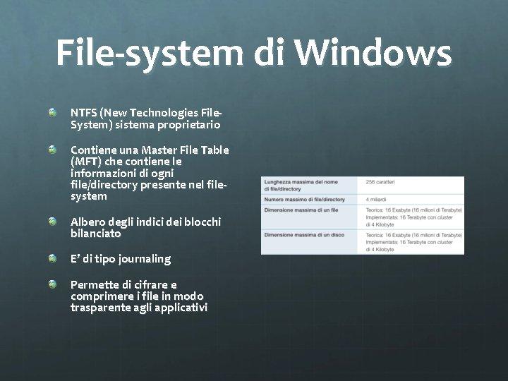 File-system di Windows NTFS (New Technologies File. System) sistema proprietario Contiene una Master File