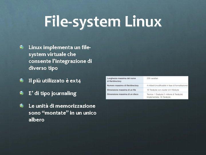 File-system Linux implementa un filesystem virtuale che consente l'integrazione di diverso tipo Il più
