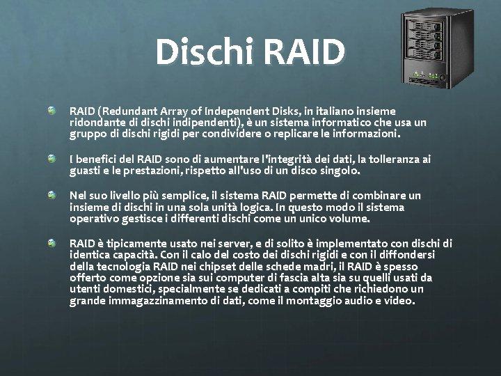 Dischi RAID (Redundant Array of Independent Disks, in italiano insieme ridondante di dischi indipendenti),