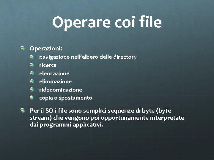 Operare coi file Operazioni: navigazione nell'albero delle directory ricerca elencazione eliminazione ridenominazione copia o