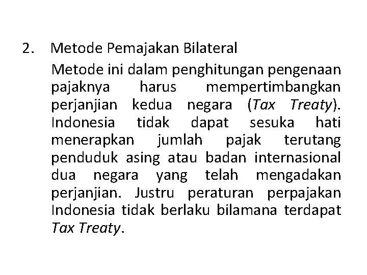 2. Metode Pemajakan Bilateral Metode ini dalam penghitungan pengenaan pajaknya harus mempertimbangkan perjanjian kedua