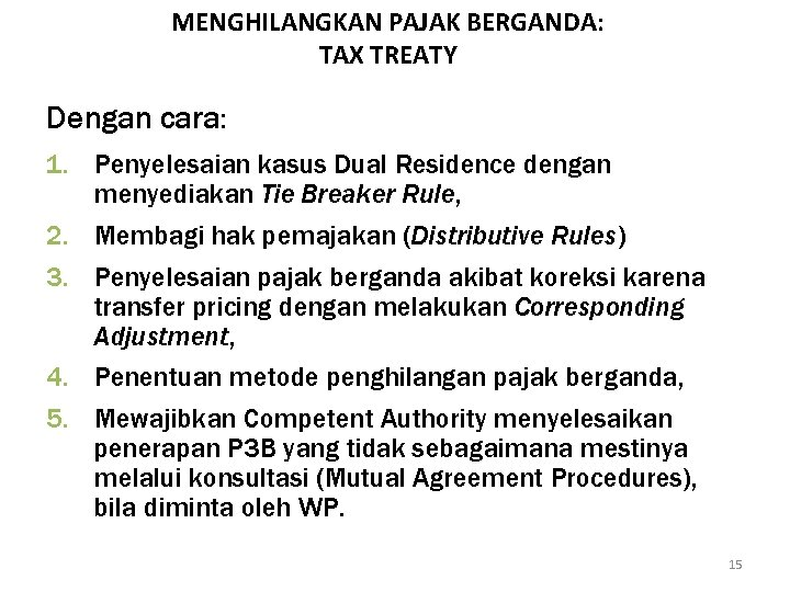 MENGHILANGKAN PAJAK BERGANDA: TAX TREATY Dengan cara: 1. Penyelesaian kasus Dual Residence dengan menyediakan