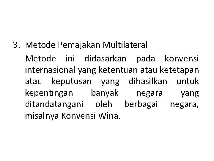 3. Metode Pemajakan Multilateral Metode ini didasarkan pada konvensi internasional yang ketentuan atau ketetapan