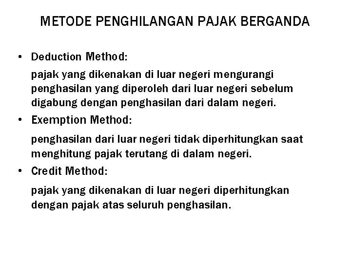 METODE PENGHILANGAN PAJAK BERGANDA • Deduction Method: pajak yang dikenakan di luar negeri mengurangi