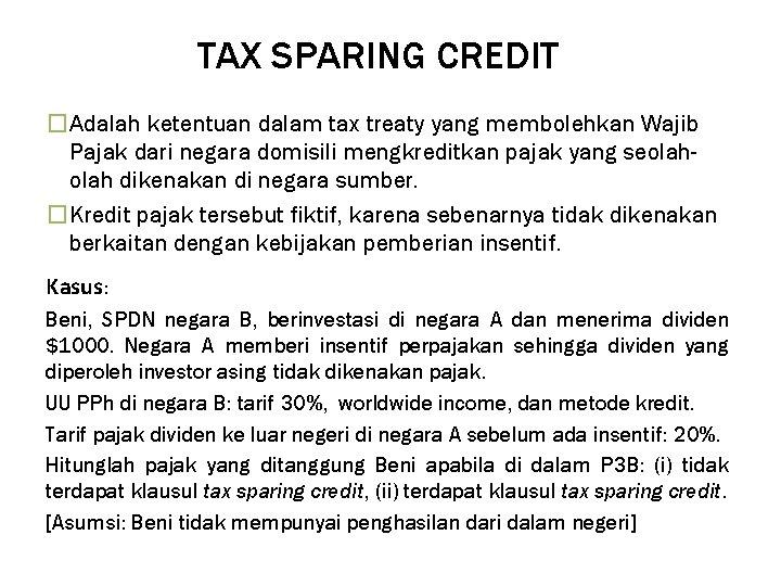TAX SPARING CREDIT �Adalah ketentuan dalam tax treaty yang membolehkan Wajib Pajak dari negara