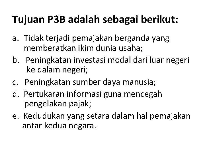 Tujuan P 3 B adalah sebagai berikut: a. Tidak terjadi pemajakan berganda yang memberatkan