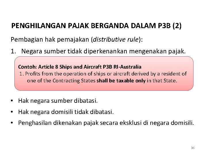 PENGHILANGAN PAJAK BERGANDA DALAM P 3 B (2) Pembagian hak pemajakan (distributive rule): 1.
