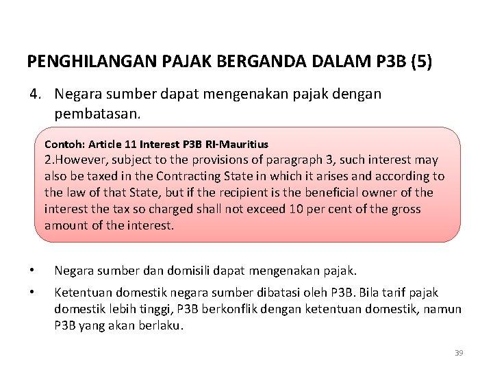 PENGHILANGAN PAJAK BERGANDA DALAM P 3 B (5) 4. Negara sumber dapat mengenakan pajak