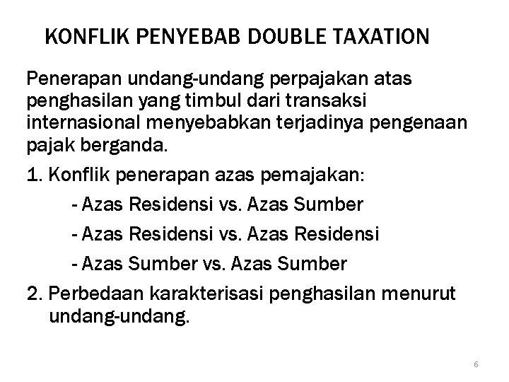 KONFLIK PENYEBAB DOUBLE TAXATION Penerapan undang-undang perpajakan atas penghasilan yang timbul dari transaksi internasional