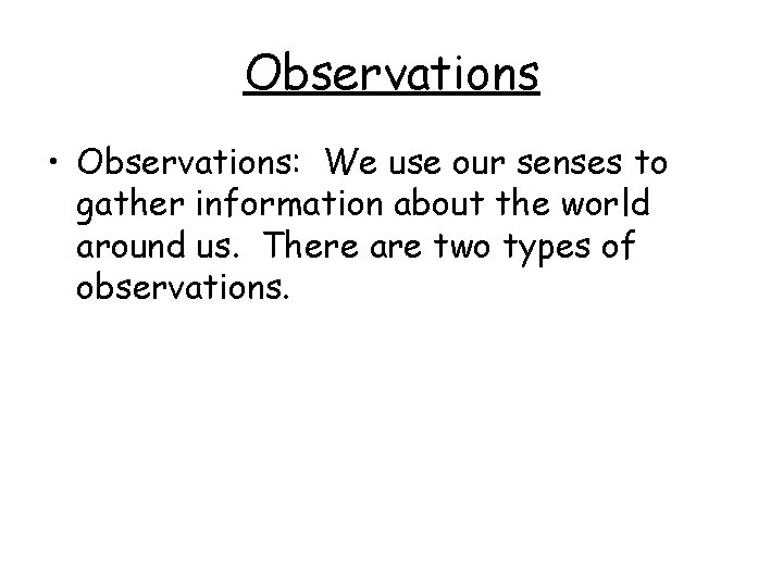 Observations • Observations: We use our senses to gather information about the world around