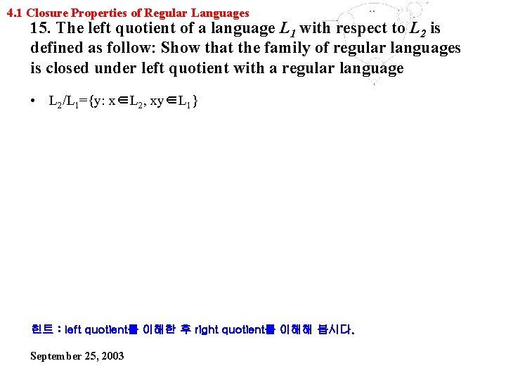 4. 1 Closure Properties of Regular Languages 15. The left quotient of a language