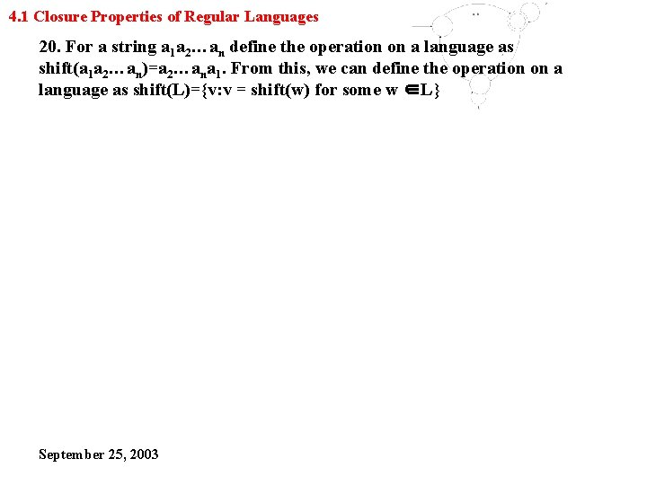 4. 1 Closure Properties of Regular Languages 20. For a string a 1 a