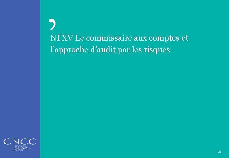 NI XV Le commissaire aux comptes et l'approche d'audit par les risques 22