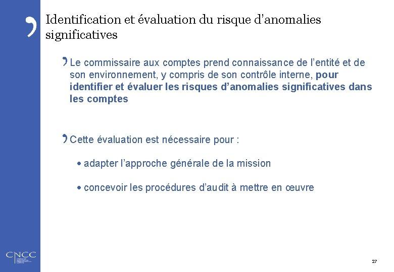 Identification et évaluation du risque d'anomalies significatives Le commissaire aux comptes prend connaissance de