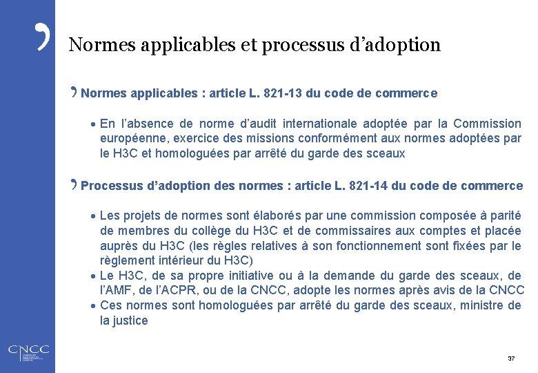 Normes applicables et processus d'adoption Normes applicables : article L. 821 -13 du code