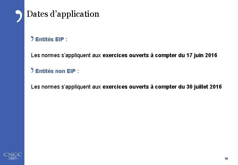 Dates d'application Entités EIP : Les normes s'appliquent aux exercices ouverts à compter du