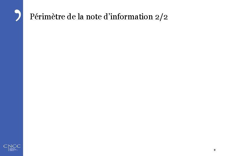 Périmètre de la note d'information 2/2 2 -déc. -16 6