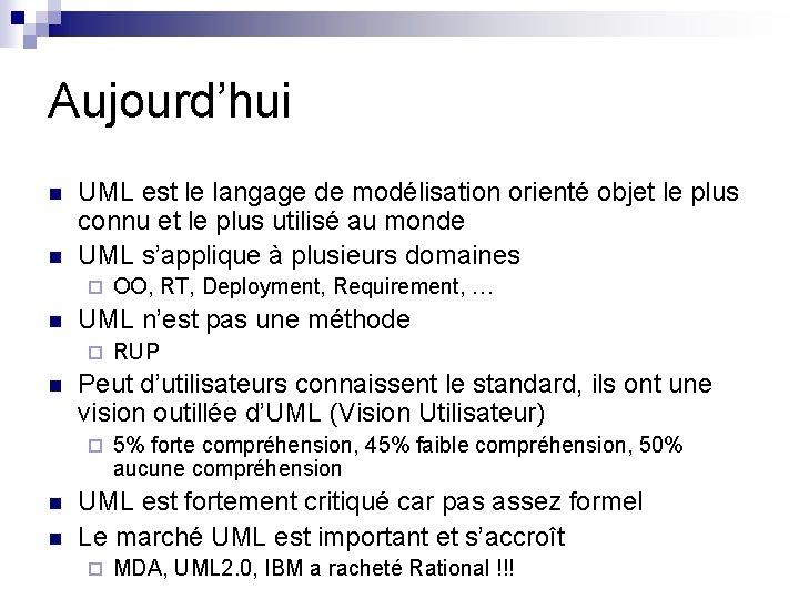 Aujourd'hui n n UML est le langage de modélisation orienté objet le plus connu