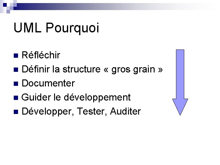 UML Pourquoi Réfléchir n Définir la structure « gros grain » n Documenter n