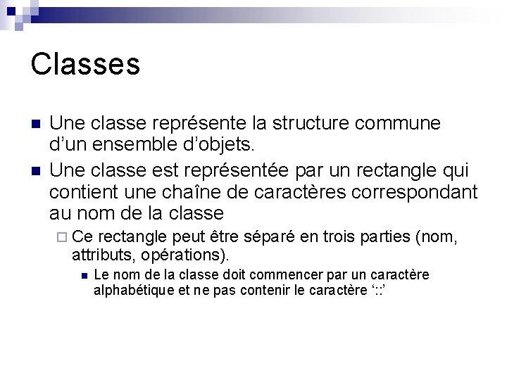 Classes n n Une classe représente la structure commune d'un ensemble d'objets. Une classe